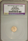 California Fractional Gold, 1875 50C Indian Round 50 Cents, BG-1056, High R.4,--MountRemoved--AU50 NCS. AU50 Details. NGC Census: (0/9). PCGSPopulati...