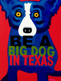 GEORGE RODRIGUE (American, b. 1944) Be a Big Dog in Texas Oil on canvas 48 x 36 in. Signed low