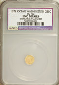 California Fractional Gold: , 1872 25C Washington Octagonal 25 Cents, BG-722, LowR.4,--Improperly Cleaned--NCS. Unc Details. NGC Census: (0/11).PCGS Po...