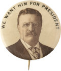 """Political:Pinback Buttons (1896-present), Theodore Roosevelt: """"We Want Him For President"""" Campaign Button...."""