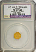 California Fractional Gold: , 1875 50C Indian Round 50 Cents, BG-1057, High R.5,--ImproperlyCleaned--NCS. AU Details. NGC Census: (0/4). PCGS Population...