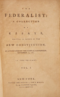 Alexander Hamilton, James Madison, and John Jay. The Federalist: A Collection of Essays, Written in Favour of t