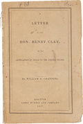 Books:First Editions, William E. Channing. Letter to the Hon. Henry Clay on theAnnexation of Texas to the United States. Boston: James Mu...