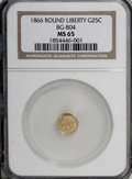 California Fractional Gold, 1866 25C Liberty Round 25 Cents, BG-804, R.4, MS65 NGC....