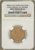 Errors, 2000-D 25C Maryland--Clad Layer Missing on Obverse--MS63 NGC....
