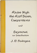 Books:First Editions, J. D. Salinger. Raise High the Roof Beam, Carpenters and Seymouran Introduction. Boston: Little Brown, [1963]....