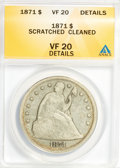Seated Dollars: , 1871 $1 --Cleaned, Scratched--ANACS. VF20 Details. NGC Census:(5/425). PCGS Population (12/578). Mintage: 1,074,760. Numism...