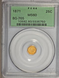 California Fractional Gold: , 1871 25C Liberty Octagonal 25 Cents, BG-765, R.3, MS60 PCGS. PCGSPopulation (16/209). NGC Census: (0/20). (#10592)...