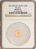 California Fractional Gold: , 1871 25C Liberty Round 25 Cents, BG-813, R.3, MS64 Prooflike NGC.NGC Census: (3/1). (#710674)...
