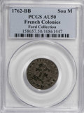 Colonials, 1762-BB SOU M French Colonies Sou Marque AU50 PCGS. Ex:FordCollection. PCGS Population (3/12)...