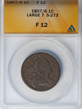 Large Cents: , 1807/6 1C Large 7 Fine 12 ANACS. S-273. NGC Census: (3/34). PCGSPopulation (3/61). Mintage: 829,221. Numismedia Wsl. Pric...