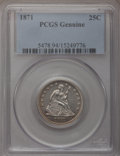 Seated Quarters, 1871 25C PCGS Genuine. The PCGS number ending in .94 suggestsAltered Surfaces as the reason, or perhaps one of the reasons...