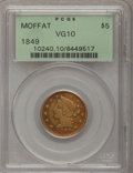 1849 $5 Moffat & Co. Five Dollar VG10 PCGS....(PCGS# 10240)