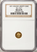 California Fractional Gold, 1871 50C Liberty Round 50 Cents, BG-1027, R.3, MS64 ProoflikeNGC....