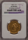 Liberty Eagles: , 1840 $10 --Improperly Cleaned--NGC Details. AU. NGC Census:(16/63). PCGS Population (14/17). Mintage: 47,338. Numismedia Ws...