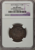 Bust Quarters, 1819 25C Small 9--Improperly Cleaned--NGC. AU Details....