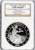 "Patterns, ""1876"" George T. Morgan $100 Union, Proposed Design, Struck 2008Private Issue, 1.5 Ounce Pure Silver, Gem Proof NGC...."