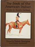 Books:Americana & American History, Frederic Remington. Hamlin Garland. The Book of the AmericanIndian. New York: Harper & Brothers, [1923]. Later edit...