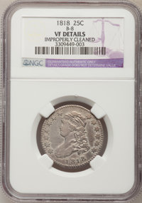 1818 25C --Improperly Cleaned--NGC Details. VF. B-8. NGC Census: (12/316). PCGS Population (25/328). Mintage: 361,174. N...