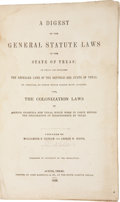 Books:First Editions, Williamson S. Oldham and George W. White. A Digest of theGeneral Statute Laws of the State of Texas: To Whichare...