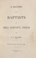 Books:First Editions, J. C. Daniel. A History of the Baptists of Hill County,Texas. Waco: Hill-Kellner-Frost Co., 1907. First edition. 12...