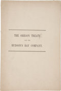 "Books:Early Printing, The Oregon Treaty and the Hudson's Bay Company. [N.p.: ca. 1868.] 5.75"" x 8.75"". 15pp. Sewn. Signed in print by ..."