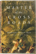 Books:Signed Editions, Madison Smartt Bell. Master of the Crossroads. New York: Pantheon Books, [2000]. First edition. Inscribed, signed ...