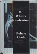 Books:Signed Editions, Robert Clark. Mr. White's Confession. New York: Picador USA, [1998]. First American edition, first printing. Signe...