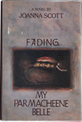 Books:First Editions, Joanna Scott. Fading, My Parmacheene Belle. New York:Ticknor & Fields, 1987. First edition, first printing. Pub...