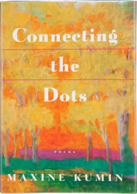 Maxine Kumin. Connecting the Dots. Poems. New York London: W. W. Norton & Company, [
