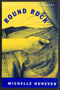 Books:First Editions, Michelle Huneven. Round Rock. A Novel. New York:Alfred A. Knopf, 1997. Uncorrected proof of the first edition. ...