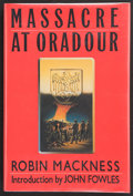 Books:First Editions, Robin Mackness. Massacre at Oradour. Introduction by JohnFowles. New York: Random House, [1989]. Publisher's origin...