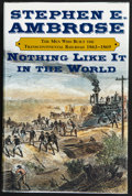 Books:First Editions, Stephen E. Ambrose. Nothing Like It in the World. The MenWho Built the Transcontinental Railroad. 1863-1869. Ne...