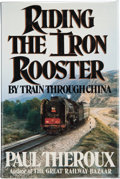 Books:Signed Editions, Paul Theroux. Riding the Iron Rooster. By Train Through China. New York: G. P. Putnam's Sons, [1988]. First ...