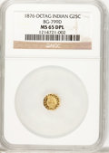California Fractional Gold, 1876 25C Indian Octagonal 25 Cents, BG-799D, R.6, MS65 DeepProoflike NGC....
