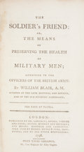 Books:First Editions, William Blair. The Soldier's Friend: or, the Means of PreservingHealth of Military Men; Addressed to the Officers of th...