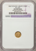 California Fractional Gold, 1869 50C Liberty Round 50 Cents, BG-1020, Low R.4,--MountRemoved--NGC Details. AU. NGC Census: (0/15). PCGS Population(3/...