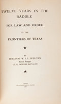 Books:First Editions, Sergeant W. J. L. Sullivan. Twelve Years in the Saddle For Lawand Order on the Frontiers of Texas....
