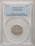 Bust Dimes: , 1821 10C Small Date VF35 PCGS. PCGS Population (3/34). NGC Census:(1/36). Numismedia Wsl. Price for problem free NGC/PCGS...