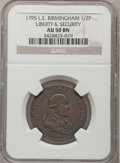 Colonials, 1795 1/2P Washington Liberty & Security Halfpenny, BIRMINGHAMEdge AU50 NGC. Baker-3113, W-11010, R.5....