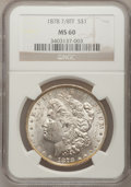 Morgan Dollars: , 1878 7/8TF $1 Strong MS60 NGC. NGC Census: (29/3264). PCGSPopulation (57/5042). Mintage: 544,000. Numismedia Wsl. Price fo...