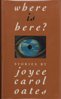 Books:Signed Editions, Joyce Carol Oates. SIGNED. Where is Here? [Hopewell, New Jersey]: The Ecco Press, [1992]. First edition. Signed b...