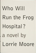 Books:Signed Editions, Lorrie Moore. Who Will Run the Frog Hospital? New York: Alfred A. Knopf, 1994. First edition. Signed by the author...