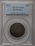 Bust Quarters: , 1815 25C VG10 PCGS. Browning-1. PCGS Population (10/127). NGCCensus: (1/104). Mintage: 89,235. Numismedia Wsl. Price for p...