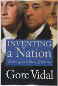 Books:First Editions, Gore Vidal. Inventing a Nation. Washington, Adams,Jefferson. New Haven and London: Yale University Press,[2003...