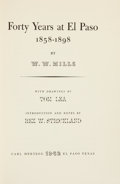 Books:Signed Editions, W.W. Mills. Forty Years at El Paso 1858-1898. El Paso: Carl Hertzog, 1962....