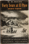 Books:Americana & American History, [Carl Hertzog]. INSCRIBED/SIGNED. W. W. Mills. Forty Years at ElPaso 1858-1898. With Drawings by Tom Lea. Introduct...