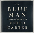 Books:First Editions, Keith Carter. The Blue Man. Houston: Rice University Press,[1990]. First edition, first printing. Octavo. 143 pages...