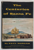 Books:Americana & American History, Paul Horgan. The Centuries of Santa Fe. New York: E. P.Dutton & Company, Inc., 1956. First edition. Octavo. 363 pag...
