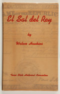 Books:Americana & American History, Walace Hawkins. El Sal del Rey. Austin: Texas StateHistorical Association, 1947. First edition. Signed thrice by ...